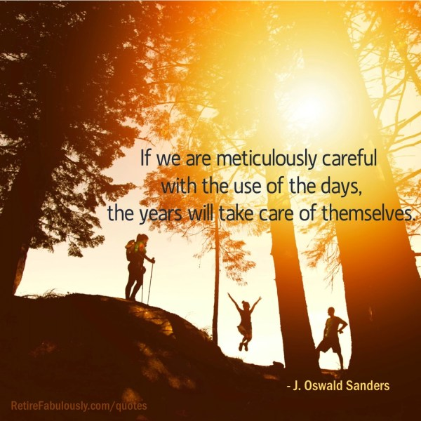 If we are meticulously careful with the use of the days, the years will take care of themselves. - J. Oswald Sanders