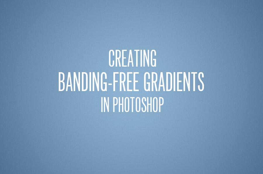Creating Banding-Free Gradients In Photoshop – Retouching Academy