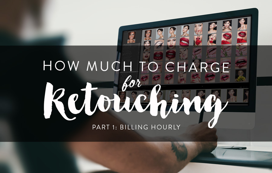 How Much to Charge For Retouching. Part One: Billing Hourly