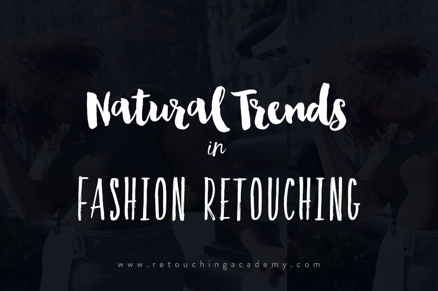 Natural Trends in Fashion Retouching