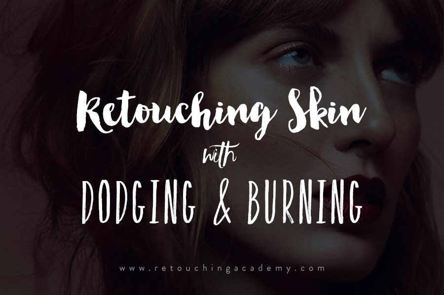 Retouching Skin with Dodging and Burning