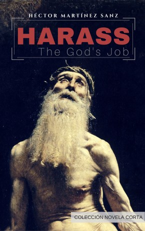 Harass: The God's Job, Héctor Martínez Sanz