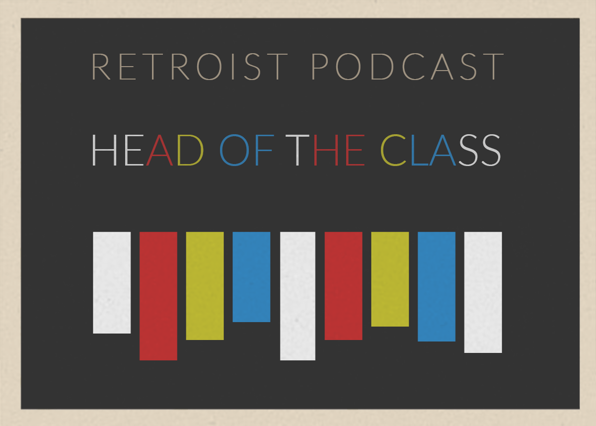Retroist Head of the Class Podcast