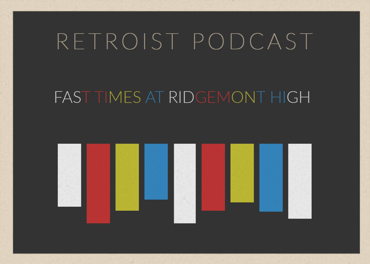 Retroist Fast Times at Ridgemont High Podcast