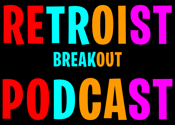 Retroist Breakout Podcast
