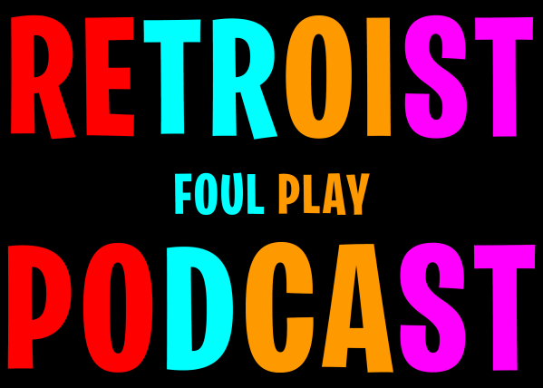 Retroist Foul Play Podcast