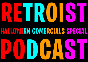 Retroist Halloween Commercials Special Podcast