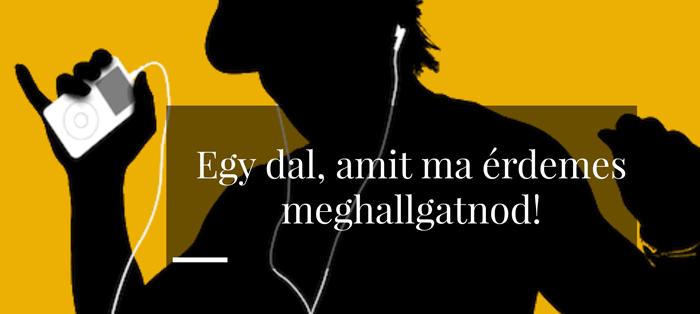 Egy örökzöld magyar dal, amit ma érdemes meghallgatnod