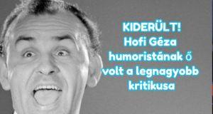 Hofi Géza humoristának ő volt a legnagyobb kritikusa