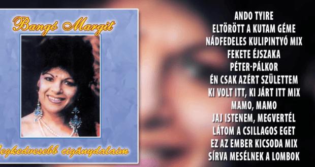 Bangó Margit - Legkedvesebb cigánydalaim: hallgasd meg a teljes albumot