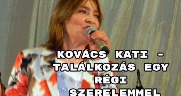 Kovács Kati - Találkozás egy régi szerelemmel