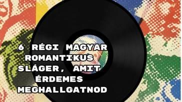 6 régi magyar romantikus sláger, amit érdemes meghallgatnod