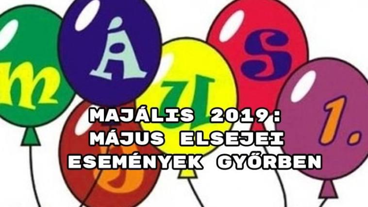 Majális 2019: május elsejei események Győrben