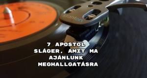 7 Apostol sláger, amit ma ajánlunk meghallgatásra