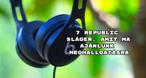 7 Republic sláger, amit ma ajánlunk meghallgatásra