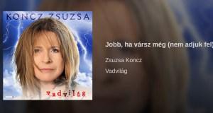 Jöjjön Koncz Zsuzsa - Jobb, ha vársz még (nem adjuk fel) dala.