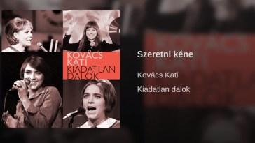 Hallgasd meg Kovács Kati: Szeretni kéne dalát.