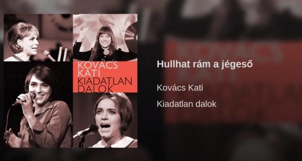 Jöjjön Kovács Kati - Hullhat rám a jégeső dalát.