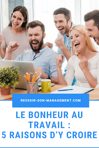 Le bonheur au travail : 5 raisons d'y croire heureux au travail bien-être au travail chief happiness officer