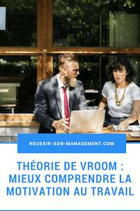 Théorie de Vroom mieux comprendre la motivation au travail