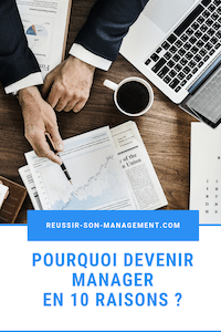 Pourquoi devenir manager en 10 raisons ?