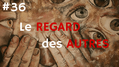 Le REGARD des AUTRES – Way of Success #36