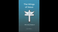 Table of Contents – The Wings of Jesus; Who Jesus Really Is!
