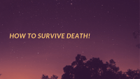 How to Survive Death!