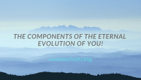 The Components of the Eternal Evolution of You!