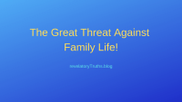 The Great Threat Against Family Life!