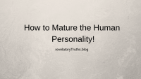 How to Mature the Human Personality!