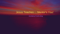 Jesus Teaches … Mentor's You!