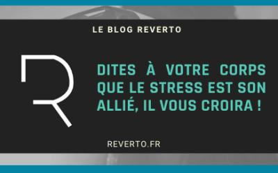 Dites à votre corps que le stress est son allié, il vous croira !