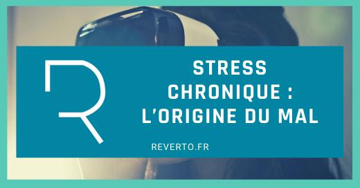 Stress chronique : L'origine du mal