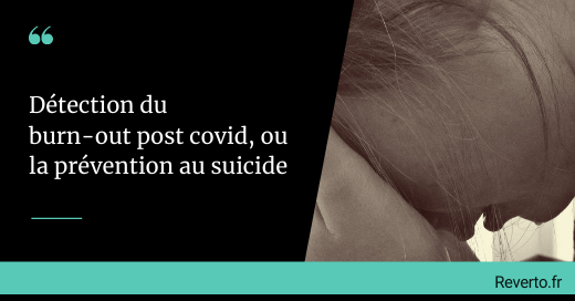 Détection du burn-out post covid : prévention au suicide