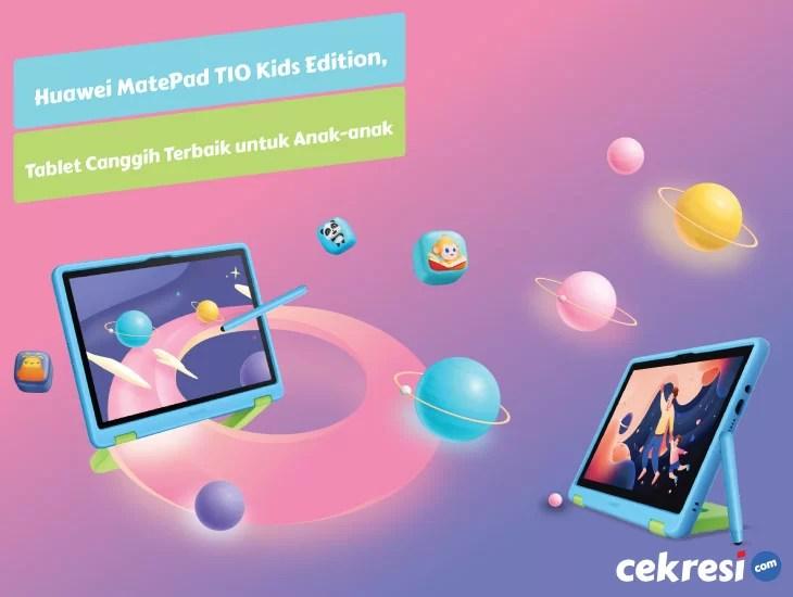 Yuk Kenalan dengan Huawei MatePad T10 Kids Edition, Tablet Canggih Terbaik untuk Anak-anak