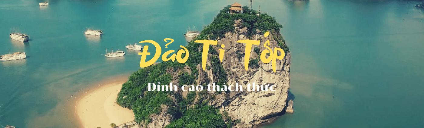 [TUYẾN 2] Đảo Ti Tốp, thử thách đỉnh núi cheo leo giữa vịnh Hạ Long