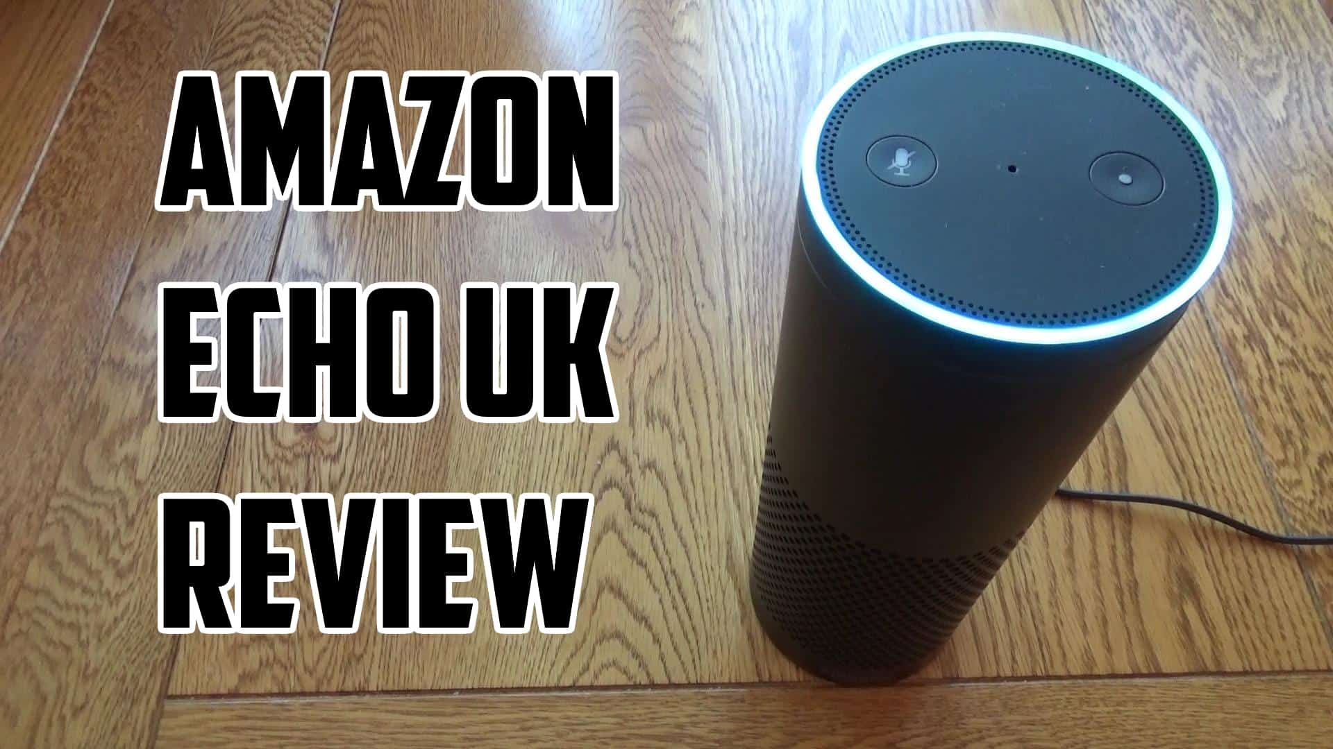 Amazon Echo UK and Alexa Review