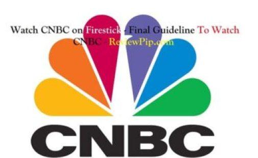 Watch CNBC on Firestick - Final Guideline To Watch CNBC