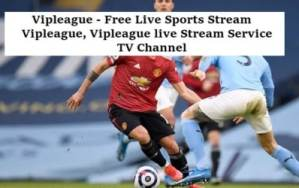 Vipleague 2021 - Free Live Sports Stream Service Channel