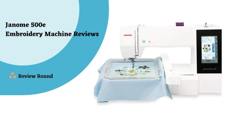 Janome 500e Embroidery Machine Reviews