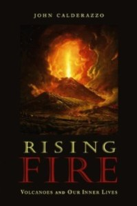 Rising Fire: Volcanoes and Our Inner Lives by John Calderazzo