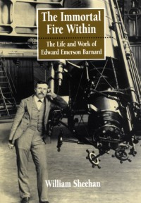 The Immortal Fire Within: The Life and Work of Edward Emerson Barnard, by William Sheehan