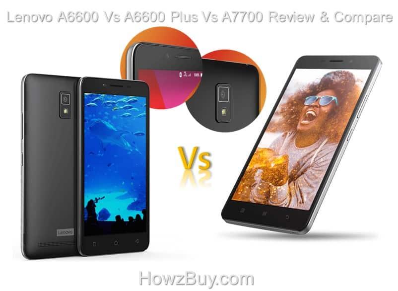 Lenovo A6600 Vs A6600 Plus Vs A7700 Review & Compare