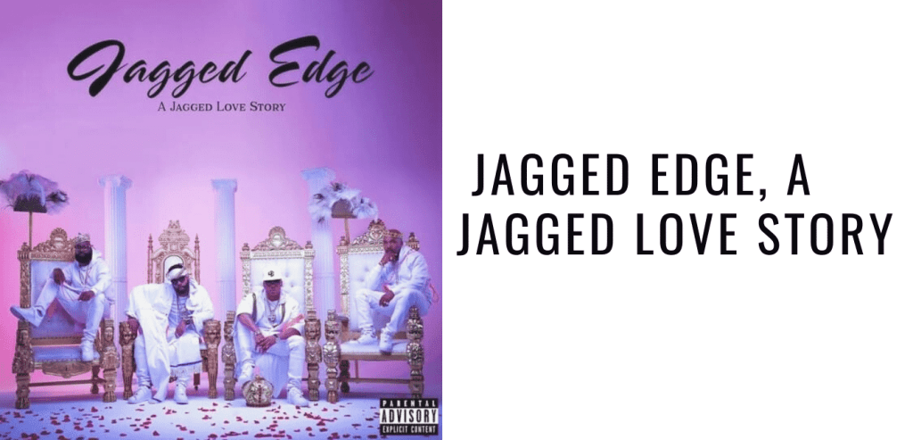 Jagged Edge, A Jagged Love Story