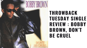 Throwback Tuesday Single Review : Bobby Brown, Don't Be Cruel