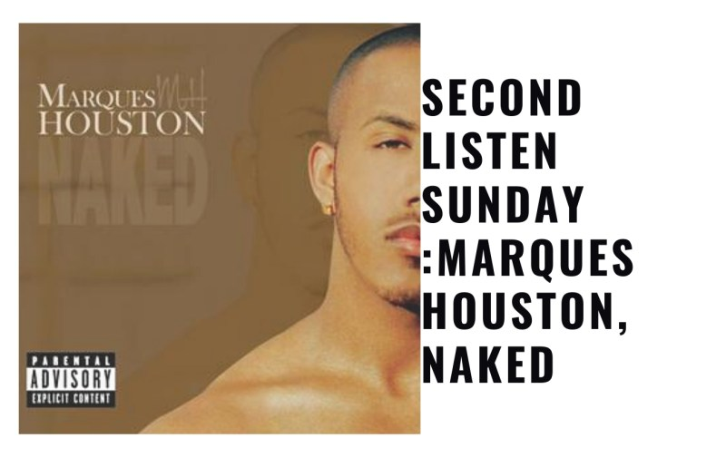 Second Listen Sunday :Marques Houston, Naked