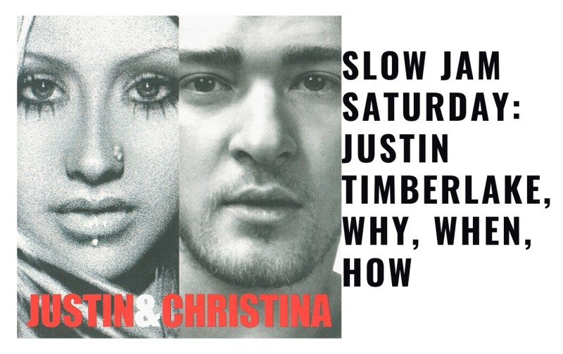 Slow Jam Saturday: Justin Timberlake, Why, When, How