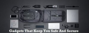 7 Gadgets That Will Keep You Safe And Secure