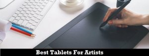Best Tablets For Artists 2017 – Reviews & Buyer's Guide